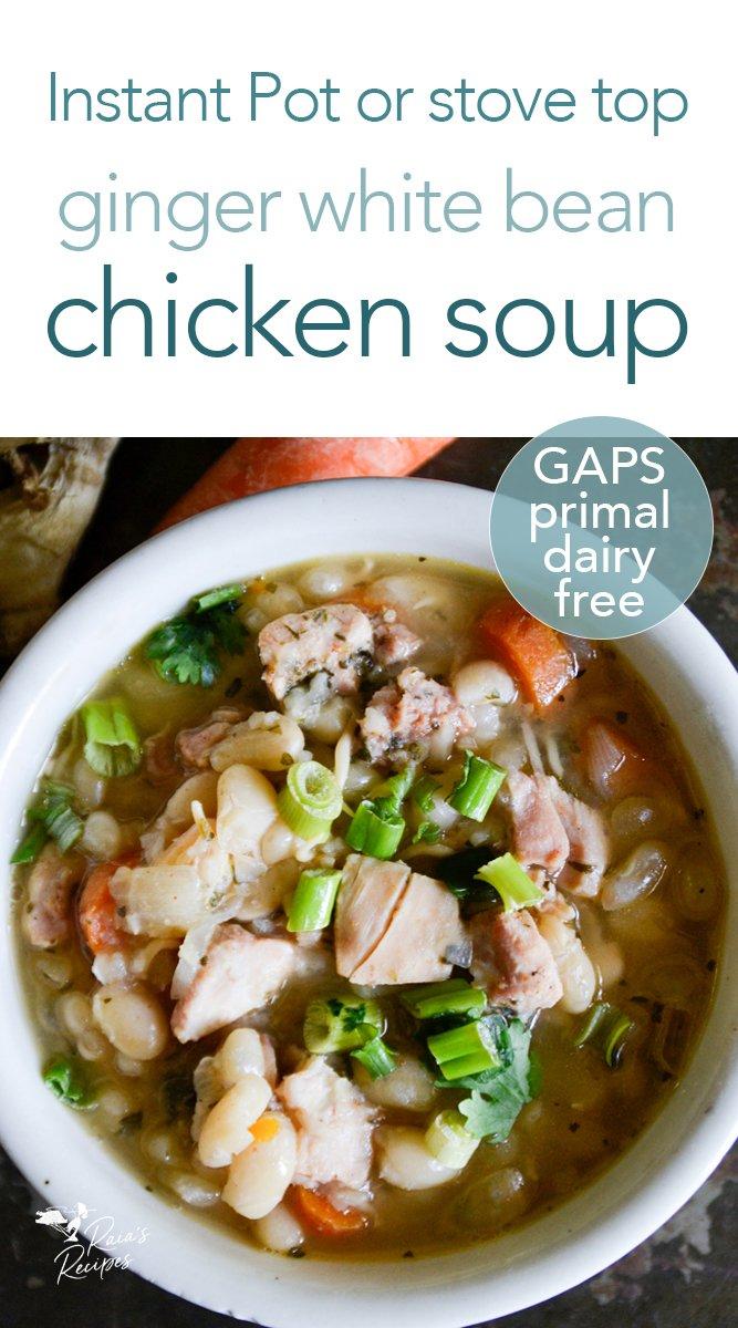 Ginger White Bean Chicken Soup from raiasrecipes.com #ginger #whitebeans #chicken #soup #chickensoup #primal #gapsdiet #realfood #glutenfree #instantpot
