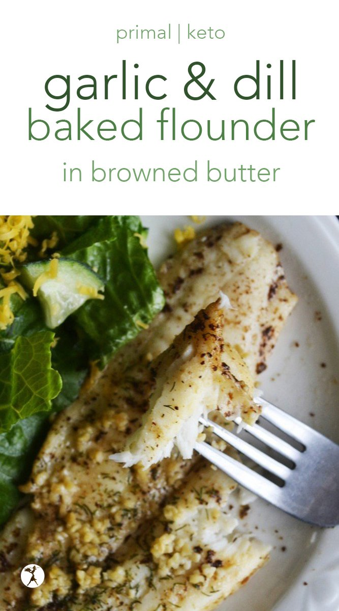 Though it sounds like a mouthful, this garlic and dill baked flounder in browned butter is sure to make even the simplest cook feel like a gourmet chef! #fish #flounder #bakedfish #keto #primal #brownedbutter #garlic #dill #glutenfree #realfood #seafood
