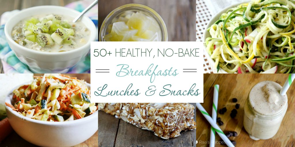 Over 50 healthy, no-bake breakfasts, lunches, and snacks to nourish you when it's too hot to cook. RaiasRecipes.com