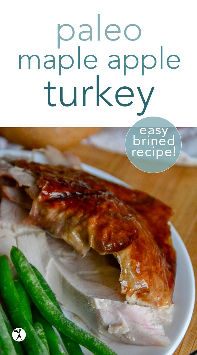 Perfectly moist and with a delicious blend of sweet and savory, this paleo maple apple brined turkey recipe will blow your socks off! It's so good, you'll want it for dinner even when it's not Thanksgiving... #turkey #paleo #gapsdiet #maple #apple #thanksgiving #glutenfree #dairyfree #eggfree #brined